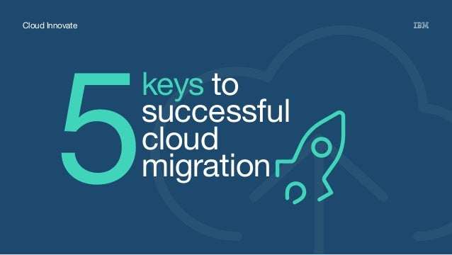 Cloud Innovate 5 keys to successful cloud migration