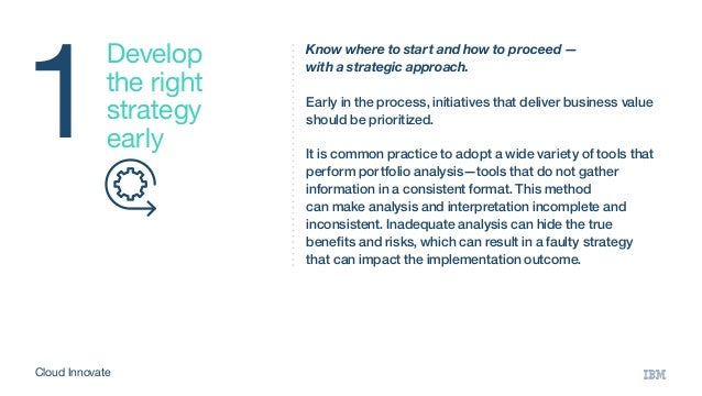 1 Develop the right strategy early Know where to start and how to proceed — with a strategic approach. Early in the proces...