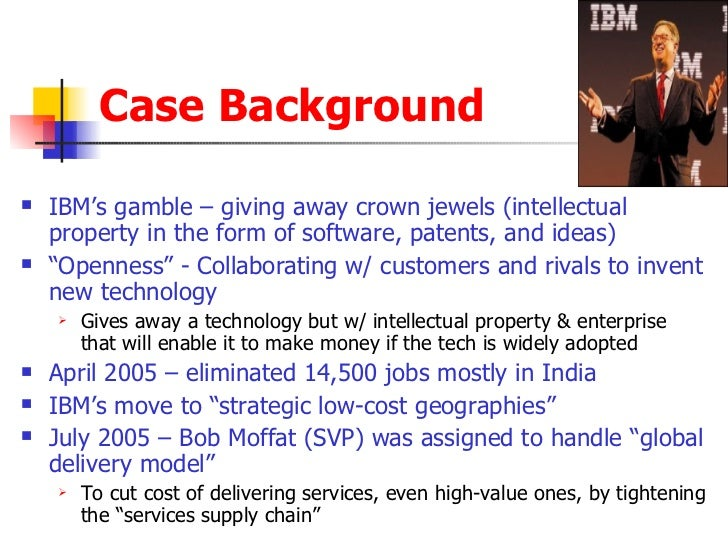 """ibm corporation competing globally by offshoring it workers and giving away technology Real world case study 3, ibm corporation: competing globally by offshoring it workers and giving away technology"""" 1 do you agree with ibm's employment response to competition from software development contractors in india like wipro that are expanding into it consulting services."""