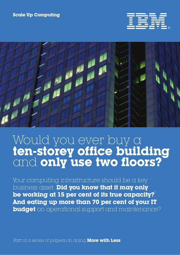 Scale Up ComputingWould you ever buy aten-storey office buildingand only use two floors?Your computing infrastructure shou...