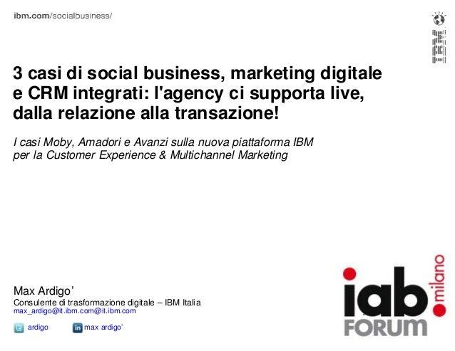3 casi di social business, marketing digitale e CRM integrati: l'agency ci supporta live, dalla relazione alla transazione...