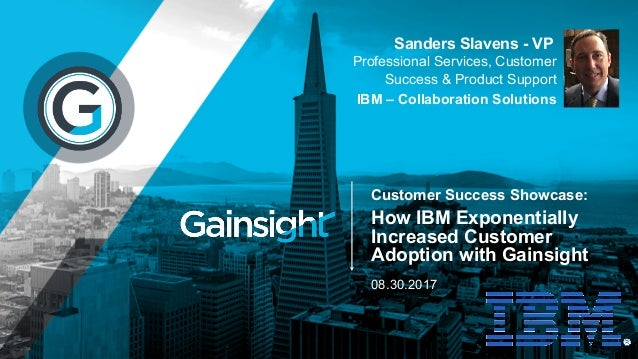 08.30.2017 Professional Services, Customer Success & Product Support IBM – Collaboration Solutions Sanders Slavens - VP Cu...