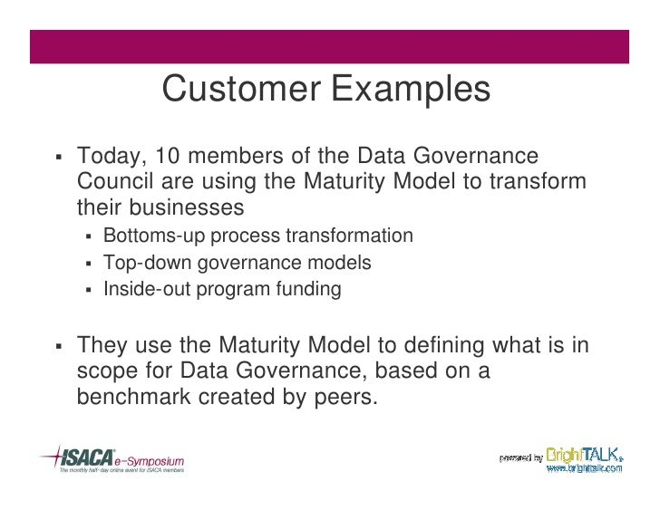 Customer Examples §   Today, 10 members of the Data Governance     Council are using the Maturity Model to transform     t...