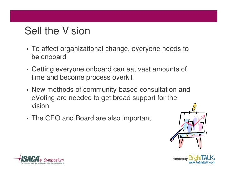 Sell the Vision §   To affect organizational change, everyone needs to     be onboard §   Getting everyone onboard can eat...