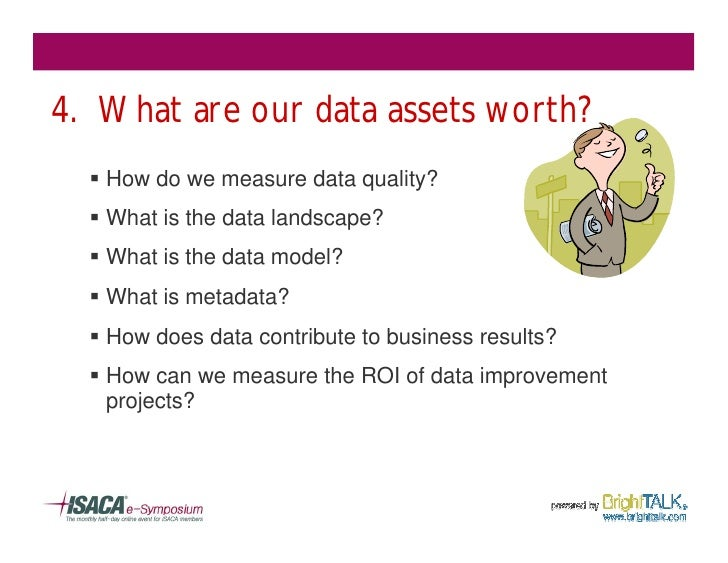 4. What are our data assets worth?   § How do we measure data quality?   § What is the data landscape?   § What is the dat...