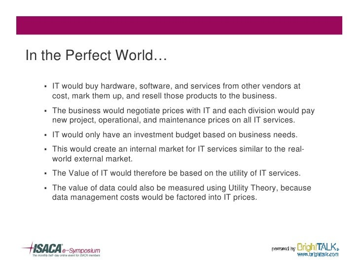 In the Perfect World…   §   IT would buy hardware, software, and services from other vendors at       cost, mark them up, ...