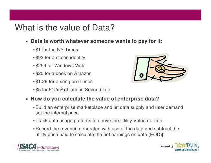 What is the value of Data?   §   Data is worth whatever someone wants to pay for it:       § $1   for the NY Times       §...