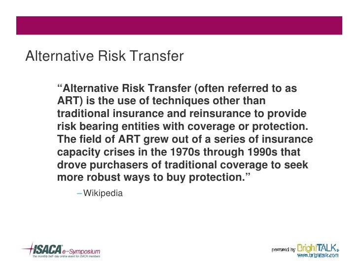 """Alternative Risk Transfer       """"Alternative Risk Transfer (often referred to as      ART) is the use of techniques other ..."""