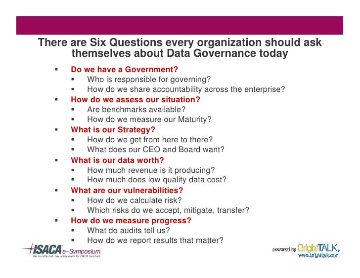 There are Six Questions every organization should ask       themselves about Data Governance today    §   Do we have a Gov...