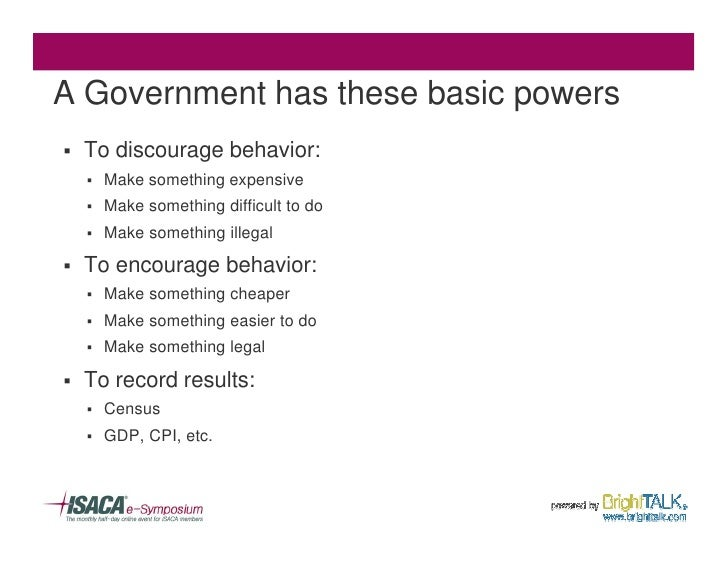 A Government has these basic powers §   To discourage behavior:     §   Make something expensive     §   Make something di...