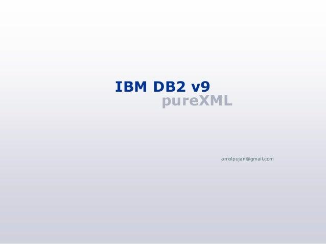 IBM DB2 v9     pureXML          amolpujari@gmail.com