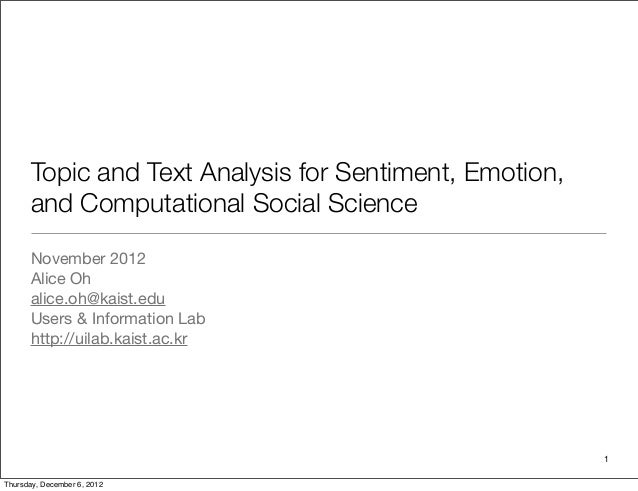Topic and Text Analysis for Sentiment, Emotion, and Computational Social Science November 2012 Alice Oh alice.oh@kaist.edu...
