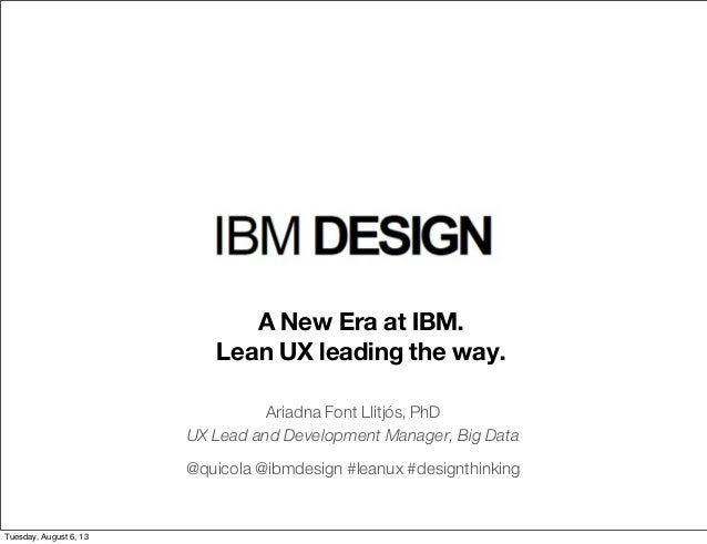 Ariadna Font Llitjós, PhD UX Lead and Development Manager, Big Data @quicola @ibmdesign #leanux #designthinking A New Era ...