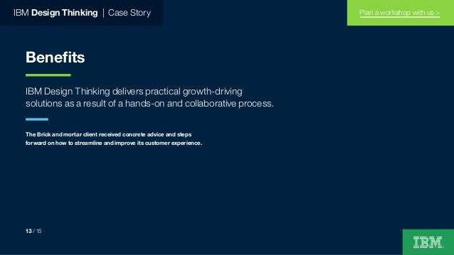 IBM Design Thinking   Case Story Benefits IBM Design Thinking delivers practical growth-driving solutions as a result of a...