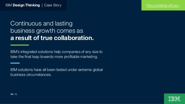 IBM Design Thinking   Case Story 14 / 15 Continuous and lasting business growth comes as a result of true collaboration. I...