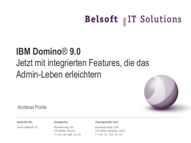 IBM Domino® 9.0 Jetzt mit integrierten Features, die das Admin-Leben erleichtern Andreas Ponte