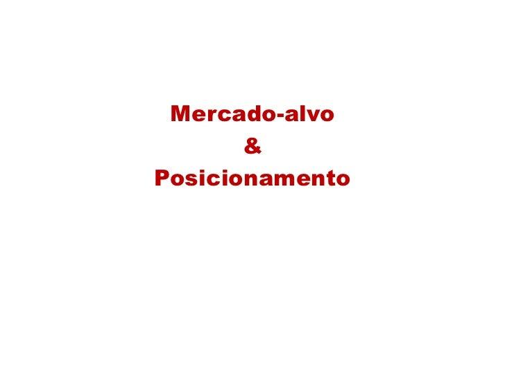 Marketing Estratégico<br />Mercado-alvo<br />&<br />Posicionamento<br />