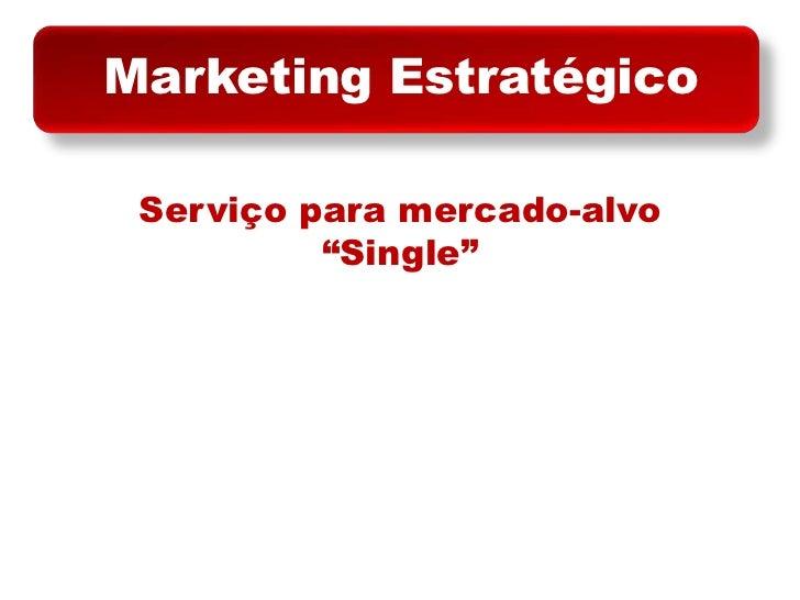"""Marketing Estratégico<br />Serviço para mercado-alvo""""Single""""<br />"""