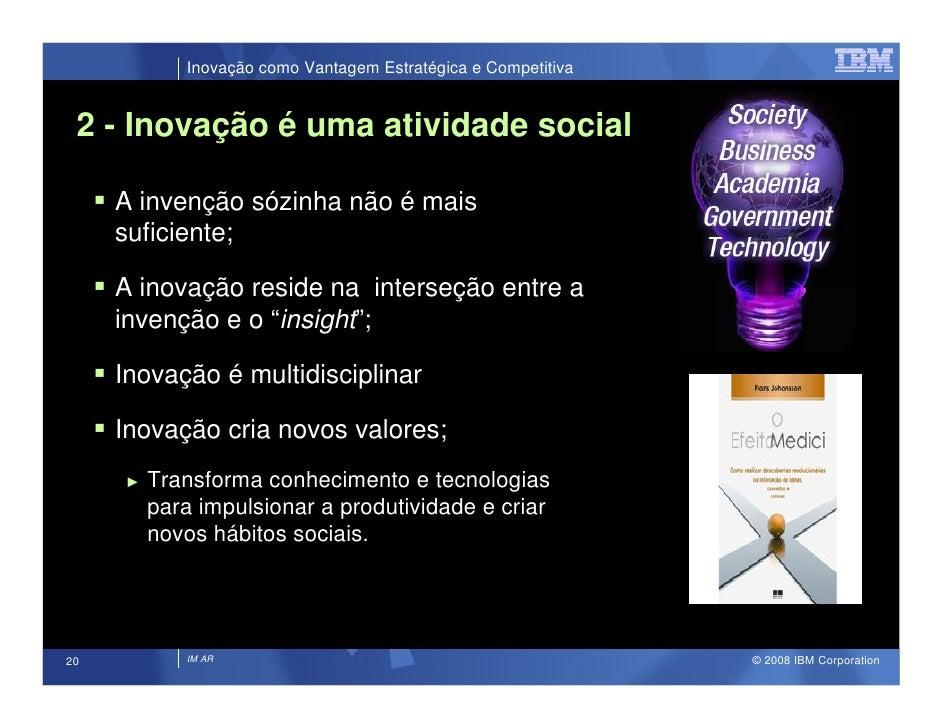 Inovação como Vantagem Estratégica e Competitiva    2 - Inovação é uma atividade social       A invenção sózinha não é mai...