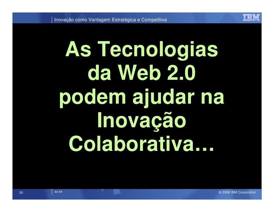 Inovação como Vantagem Estratégica e Competitiva             As Tecnologias           da Web 2.0        podem ajudar na   ...
