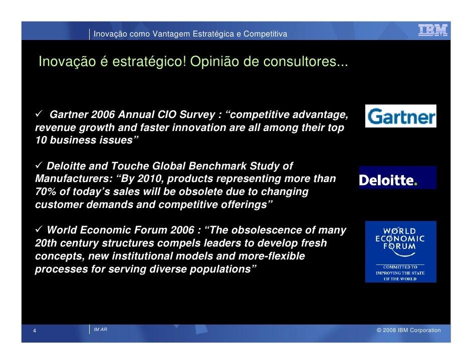 Inovação como Vantagem Estratégica e Competitiva       Inovação é estratégico! Opinião de consultores...      Gartner 2006...