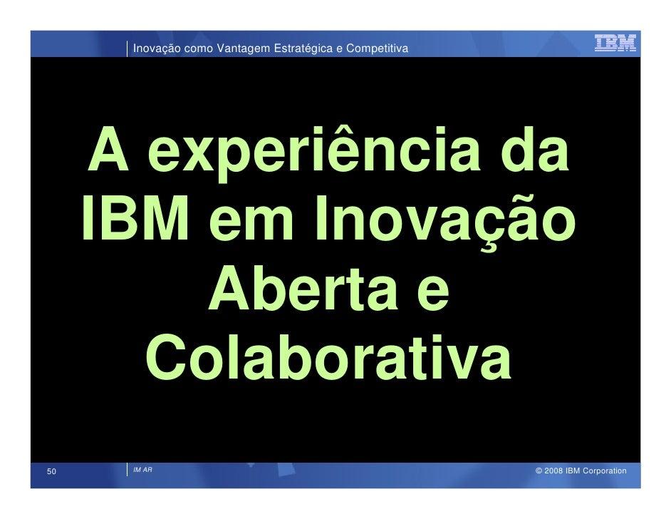 Inovação como Vantagem Estratégica e Competitiva          A experiência da      IBM em Inovação          Aberta e        C...