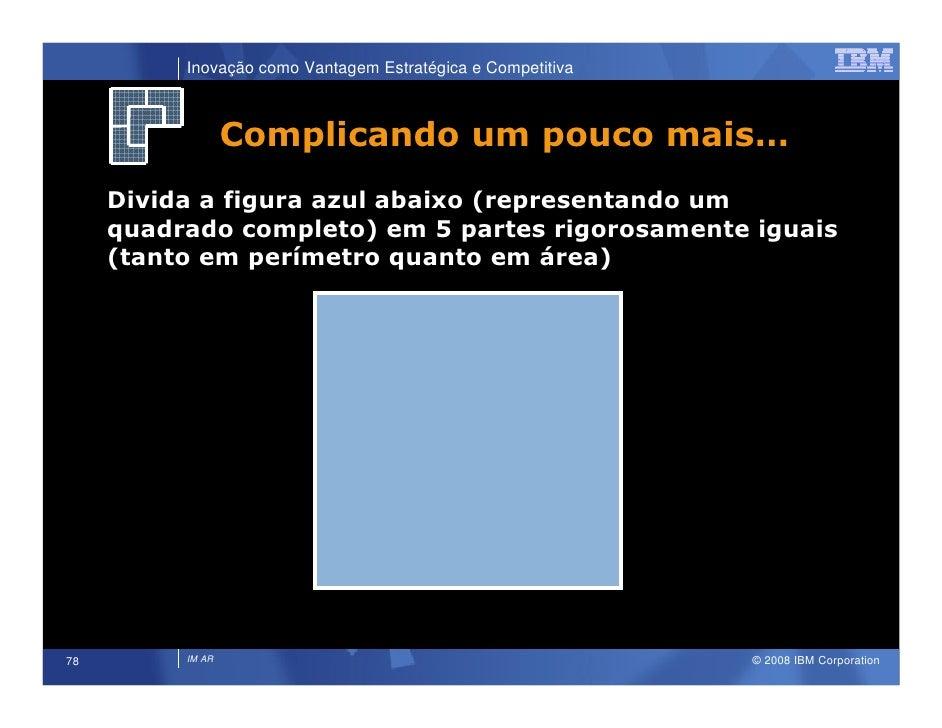 Inovação como Vantagem Estratégica e Competitiva                      Complicando um pouco mais…      Divida a figura azul...