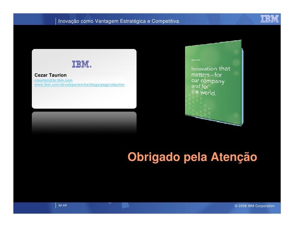 Inovação como Vantagem Estratégica e Competitiva     Cezar Taurion ctaurion@br.ibm.com www.ibm.com/developerworks/blogs/pa...