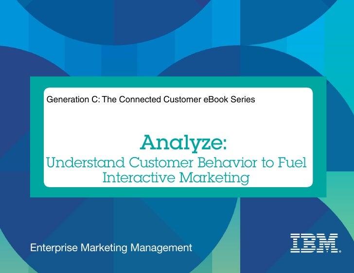 Generation C: The Connected Customer eBook Series                        Analyze:   Understand Customer Behavior to Fuel  ...
