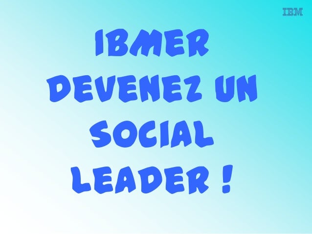 IBMer devenez un Social Leader !