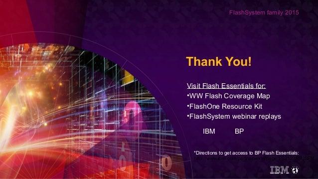 FlashSystem family 2015 Thank You! Visit Flash Essentials for: •WW Flash Coverage Map •FlashOne Resource Kit •FlashSystem ...