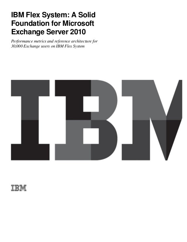 IBM Flex System: A Solid Foundation for Microsoft Exchange Server 2010 Performance metrics and reference architecture for ...