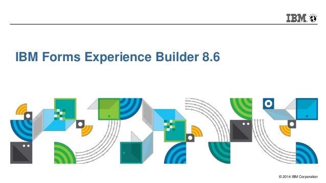 © 2014 IBM Corporation IBM Forms Experience Builder 8.6
