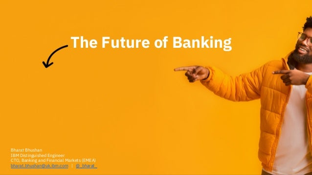 The Future of Banking is Invisible 1 Bharat Bhushan IBM Distinguished Engineer CTO, Banking and Financial Markets (EMEA) b...