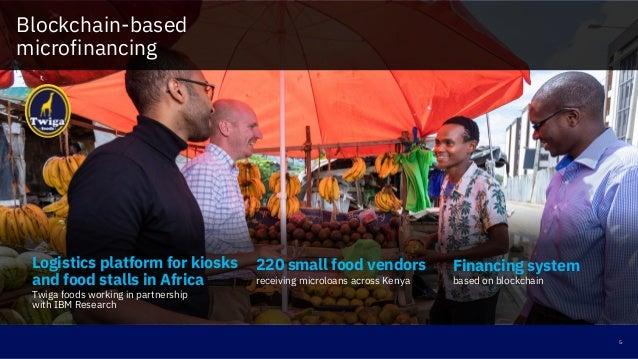 Blockchain-based microfinancing 5 220 small food vendors receiving microloans across Kenya Financing system based on block...