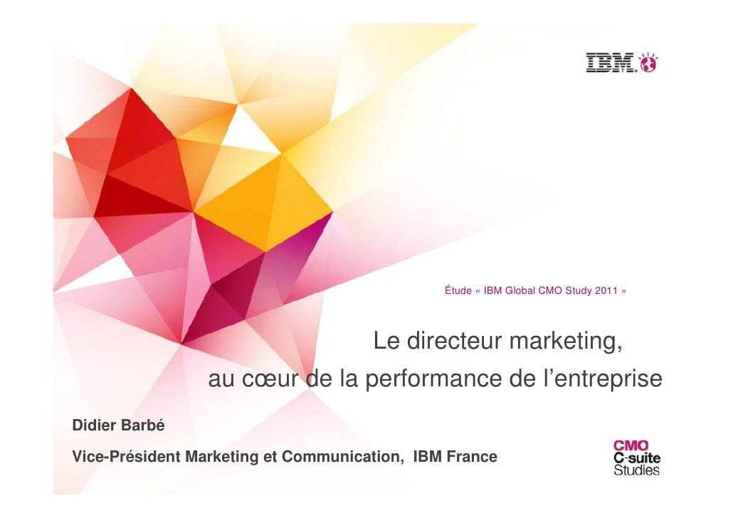 Étude « IBM Global CMO Study 2011 »                                     Le directeur marketing,                au cœur de ...