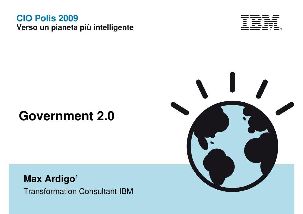 Government 2.0    Max Ardigo' Transformation Consultant IBM