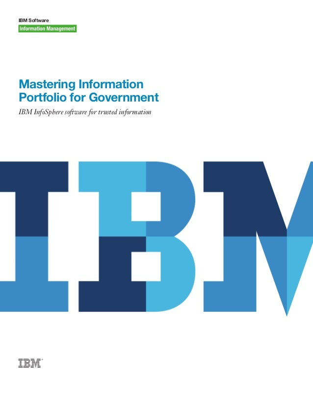 IBM Software Mastering Information Portfolio for Government IBM InfoSphere software for trusted information