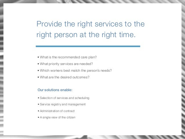 Provide the right services to the right person at the right time. • What is the recommended care plan? • What priority ser...