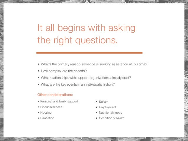 It all begins with asking the right questions. • What's the primary reason someone is seeking assistance at this time? • H...