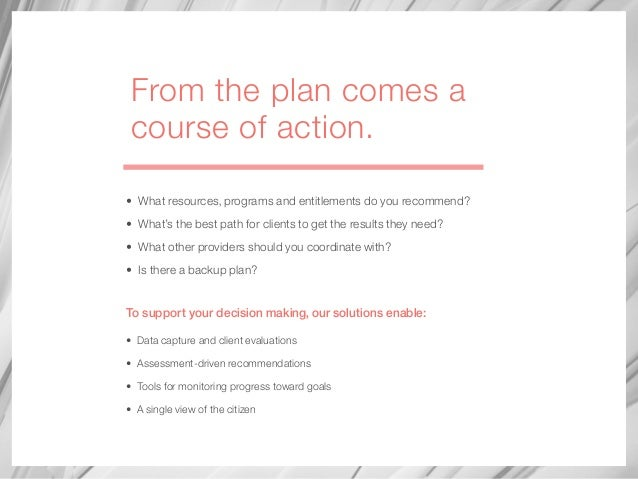 From the plan comes a course of action. • What resources, programs and entitlements do you recommend? • What's the best pa...