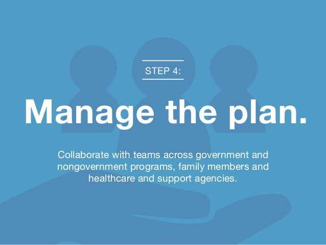 Collaborate with teams across government and nongovernment programs, family members and healthcare and support agencies. S...