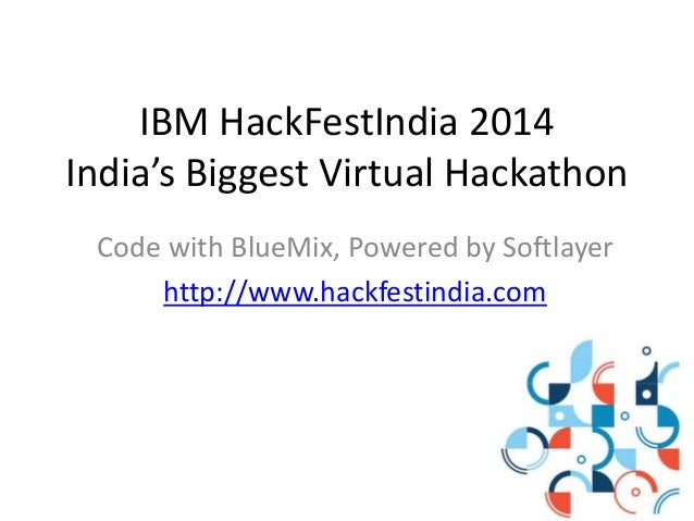 IBM HackFestIndia 2014 India's Biggest Virtual Hackathon Code with BlueMix, Powered by Softlayer http://www.hackfestindia....