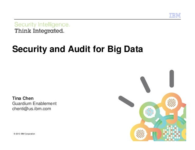 IBM Security Systems  Security and Audit for Big Data  Tina Chen Guardium Enablement chenti@us.ibm.com  © 2013 IBM Corpora...