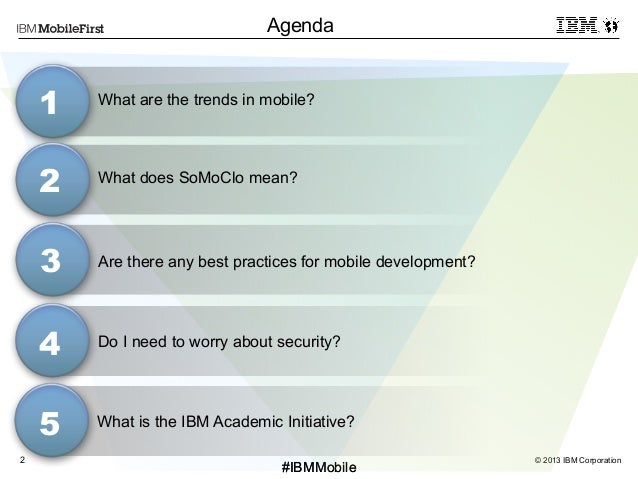 © 2013 IBM Corporation2 First #IBMMobile#IBMMobile Agenda What does SoMoClo mean? 3 1 2 4 Do I need to worry about securit...