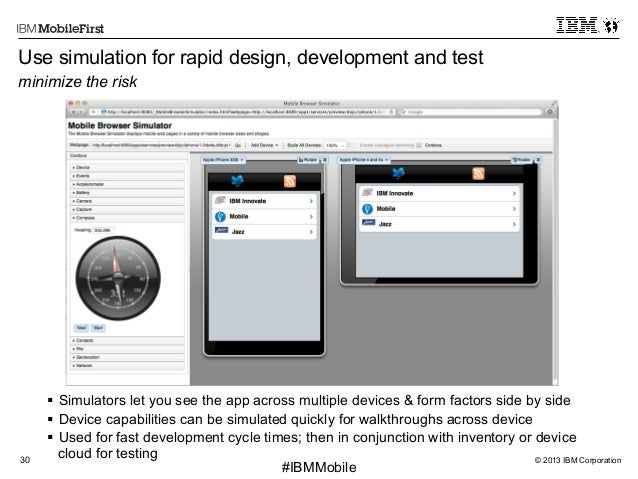 © 2013 IBM Corporation30 First #IBMMobile Use simulation for rapid design, development and test minimize the risk § Simu...