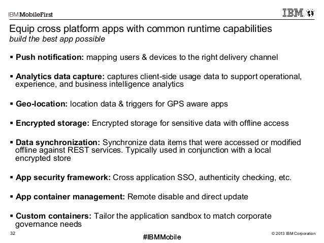© 2013 IBM Corporation32 First #IBMMobile#IBMMobile Equip cross platform apps with common runtime capabilities build the b...