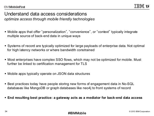 © 2013 IBM Corporation34 First #IBMMobile#IBMMobile Understand data access considerations optimize access through mobile f...