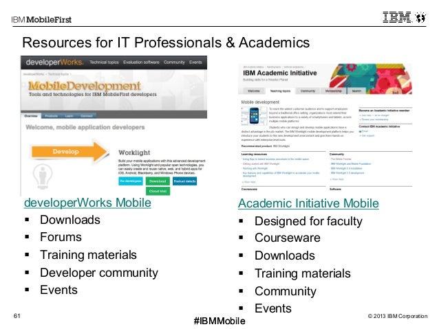 © 2013 IBM Corporation61 First #IBMMobile#IBMMobile developerWorks Mobile § Downloads § Forums § Training materials ...