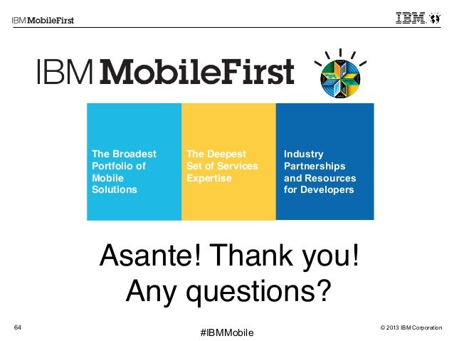 © 2013 IBM Corporation64 First #IBMMobile The Broadest  Portfolio of Mobile Solutions  ! The Deepest Set of Services Exp...
